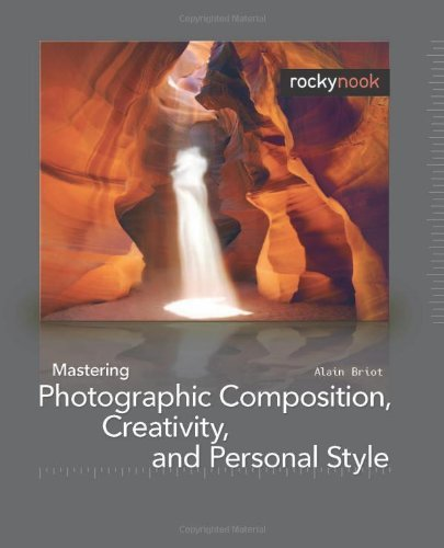 Mastering Photographic Composition, Creativity, and Personal Style by Alain Briot (2009-09-07)