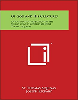 Book Of God And His Creatures: An Annotated Translation Of The Summa Contra Gentiles Of Saint Thomas Aquinas