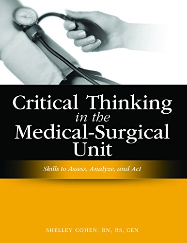 Critical Thinking in the Medical-Surgical Unit: Skills to Assess, Analyze, and Act