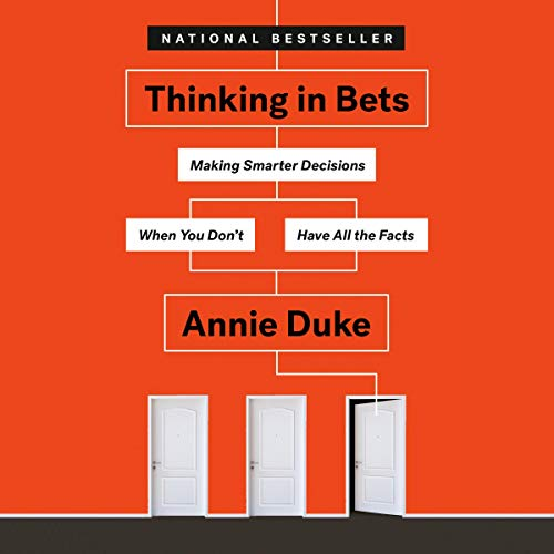 (Thinking in Bets: Making Smarter Decisions When You Don't Have All the Facts)