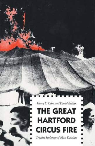 The Great Hartford Circus Fire: Creative Settlement of Mass Disasters Hardcover – October 23, 1991 Henry S. Cohn Mr. David Bollier Yale University Press 0300050127