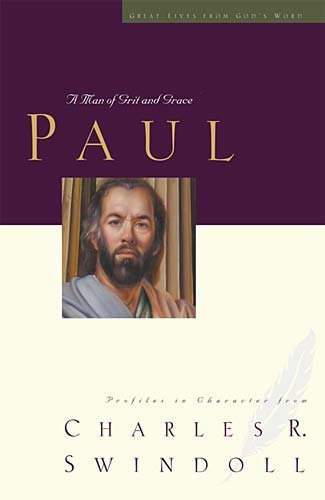 Paul: A Man of Grace and Grit (Great Lives from God's Word, Volume 6)