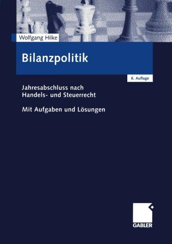 Bilanzpolitik: Jahresabschluss nach Handels- und Steuerrecht Mit Aufgaben und Lösungen (German Edition)
