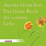 Das kleine Buch der wahren Liebe | Anselm Grün