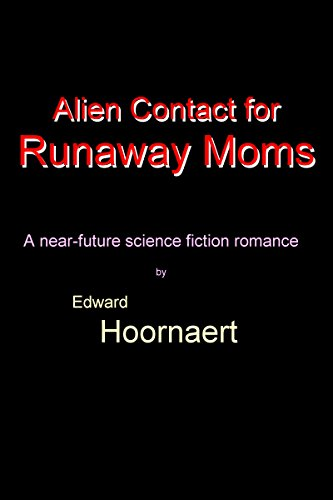 Alien Contact for Runaway Moms (Alien Contact for Idiots Book 5)