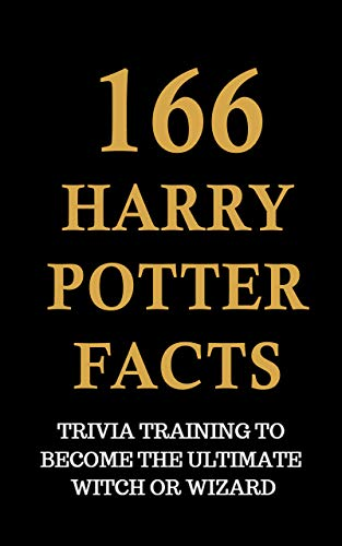 - 166 Harry Potter Facts - Trivia Training To Become The Ultimate Witch Or Wizard