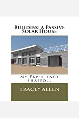 [Building a Passive Solar House: My Experience Shared...] [Author: Allen, Tracey] [August, 2012] Paperback