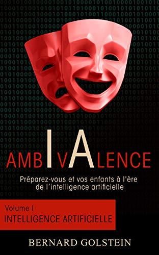 AMBIVALENCE - Volume 1 : Intelligence artificielle: Préparez-vous et vos enfants à l'ère de l'intelligence artificielle (French Edition)