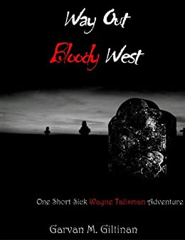 Way Out Bloody West: A Wayne Talisman Novella (Wayne Talisman Adventures) by [Giltinan, Garvan]