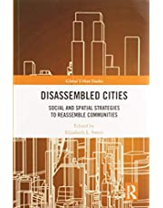 Disassembled Cities: Social and Spatial Strategies to Reassemble Communities