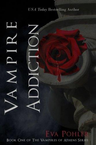 Vampire Addiction: the Vampires of Athens, Book One (Volume 1)