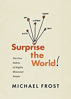 Surprise the World: The Five Habits of Highly Missional People by [Frost, Michael]