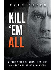 Kill 'Em All: A True Story of Abuse, Revenge and the Making of a Monster
