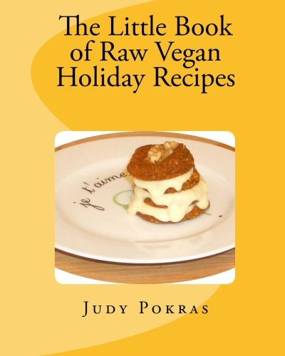 The Little Book of Raw Vegan Holiday Recipes by Judy Pokras
