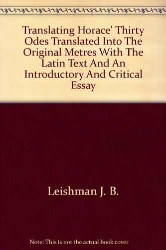 Translating Horace . Thirty Odes Translated Into The Original Metres With The Latin Text And An Introductory An Critical Essay By J.B.Leishman