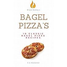 Blaze Daddy's Bagel Pizza's: 10 Classic Bagel Pizza Recipes