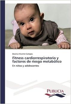 Fitness cardiorrespiratorio y factores de riesgo metabólico: En niños y adolescentes