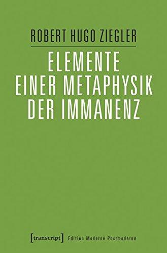 Elemente einer Metaphysik der Immanenz (Edition Moderne Postmoderne) Taschenbuch – 29. November 2017 Robert Hugo Ziegler transcript 3837641007 Philosophie / Allgemeines