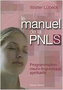 le manuel de la pnl spirituelle programmation neuro linguistique spirituelle french edition. Black Bedroom Furniture Sets. Home Design Ideas