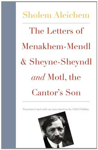 The Letters of Menakhem-Mendl and Sheyne-Sheyndl and Motl, the Cantor's Son (New Yiddish Library Series)