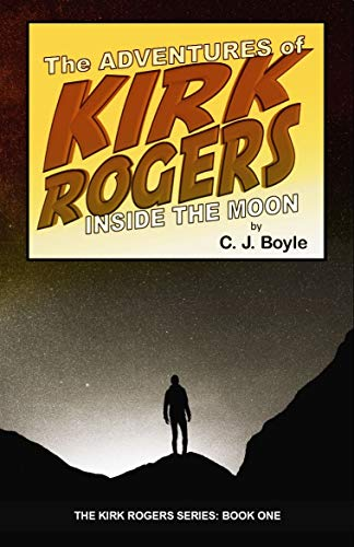 Adventures Inside the Moon: Book One (The Kirk Rogers Series 1)