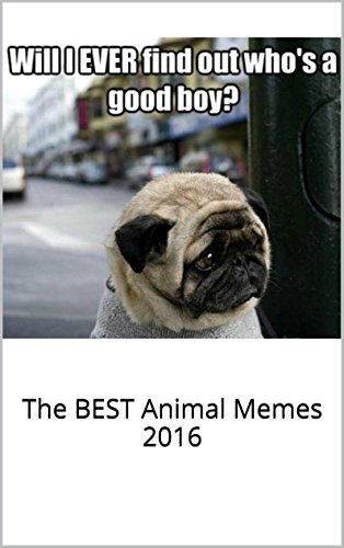 Memes: Funniest of All Time Book: The BEST Animal Memes 2016 (The Best Memes Of All Time)