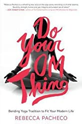 Rebecca Pacheco: Do Your Om Thing : Bending Yoga Tradition to Fit Your Modern Life (Hardcover); 2015 Edition