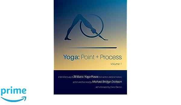 Yoga: Point + Process: A Detailed Study of 36 Basic Yoga ...