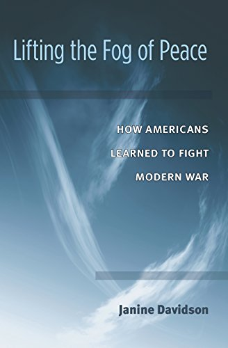Lifting the Fog of Peace: How Americans Learned to Fight Modern War by [Davidson, Janine]