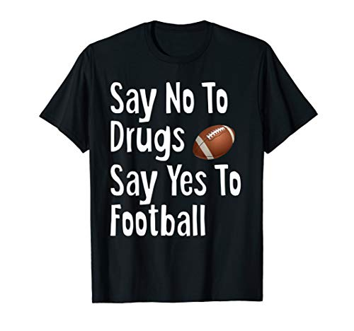Say No To Drugs Say Yes To Football Funny Anti Drug Shirt (Say No To Drugs Yes To Tacos)