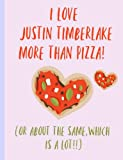 I love Justin Timberlake more than Pizza (or the same, which is a lot!!): Fans,Gifts,Cute Notebook, Journal, College ruled Composition Book, Christmas, Birthday,Novelty,Present