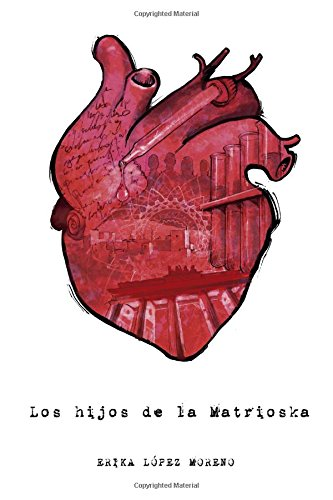 Los hijos de la Matrioska Tapa blanda – 23 dic 2017 Erika López Moreno Createspace Independent Pub 1974253368 Fiction