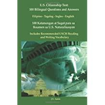 US Citizenship Test: 100 Bilingual Questions & Answers Filipino-Tagalog-English: 100 Katanungan at Sagot para sa Iksamen sa U.S. Naturalisasyon (Tagalog Edition) by Aaron, J.S. (2013) Paperback