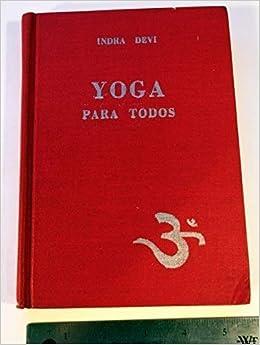 Yoga para todos: Amazon.es: Indra Devi: Libros