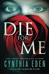 Die For Me: A Novel of the Valentine Killer by Eden, Cynthia (2013) Paperback