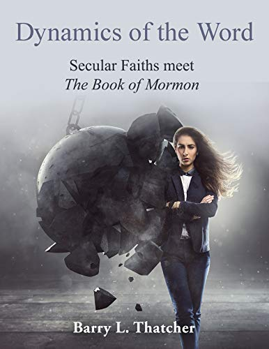 Dynamics of the Word: Secular Faiths meet The Book of Mormon by [Thatcher, Barry]