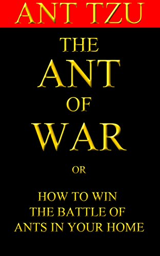 The Ant Of War: How To Win The Battle Of Ants In Your Home