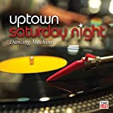 Uptown Saturday Night Dancing Machine