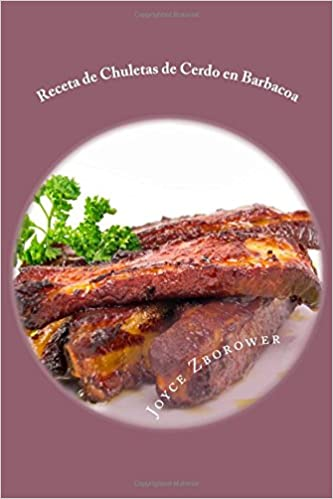 Receta de Chuletas de Cerdo en Barbacoa: Suculentas - Muy Blandas -- Con Salsa de Barbacoa Casera Spanish Food and Nutrition Series: Amazon.es: Joyce ...