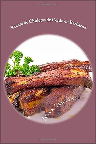 Receta de Chuletas de Cerdo en Barbacoa: Suculentas - Muy Blandas -- Con Salsa de Barbacoa Casera (Spanish Food and Nutrition Series) (Spanish Edition): ...