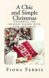 A Chic and Simple Christmas: Celebrate the holiday season with ease and grace