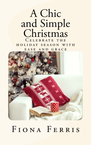 A Chic and Simple Christmas: Celebrate the holiday season with ease and grace [Fiona Ferris] (Tapa Blanda)