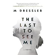 The Last to See Me: A Novel