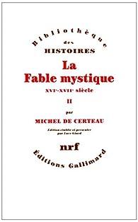 La Fable mystique (Tome 2): (XVIe-XVIIe siècle) par Michel de Certeau