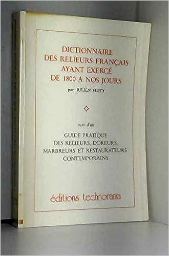 Dictionnaire Des Relieurs Francais Ayant Exerce De 1800 A Nos Jours French Edition Flety Julien 9782904918070 Amazon Com Books