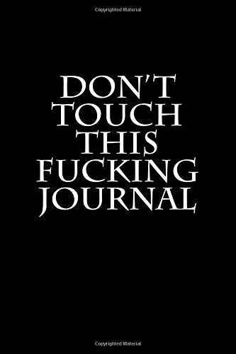 Don't Touch This Fucking Journal: Blank Lined Journal - 6x9 - Gag Gift