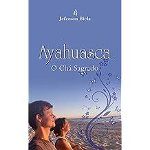 Ayahuasca o Chá Sagrado (Portuguese Edition)