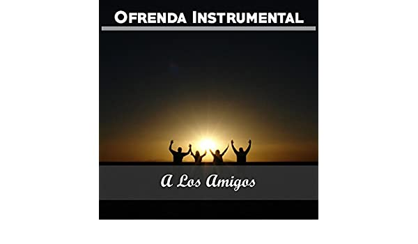 Ofrenda Instrumental: A los Amigos by Varios Artistas on Amazon Music - Amazon.com