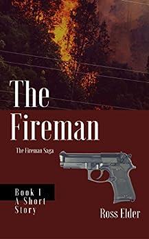 The Fireman: A Suspense Crime Thriller (The Fireman Saga Book 1) by [Elder, Ross]