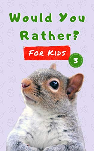 Would You Rather For Kids 3: Even More Silly Scenarios, Challenging Choices And Fun Questions For The Whole Family (Game Book Gift Ideas) (Best Quiz Questions With Answers)